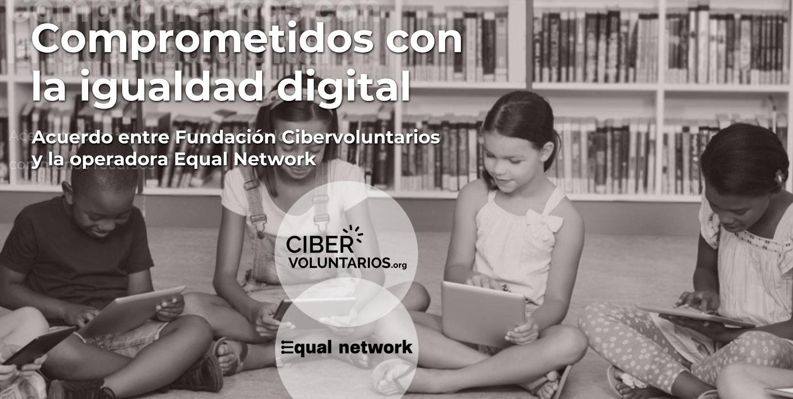 Fundación Cibervoluntarios y Equal Network se unen para eliminar la brecha digital