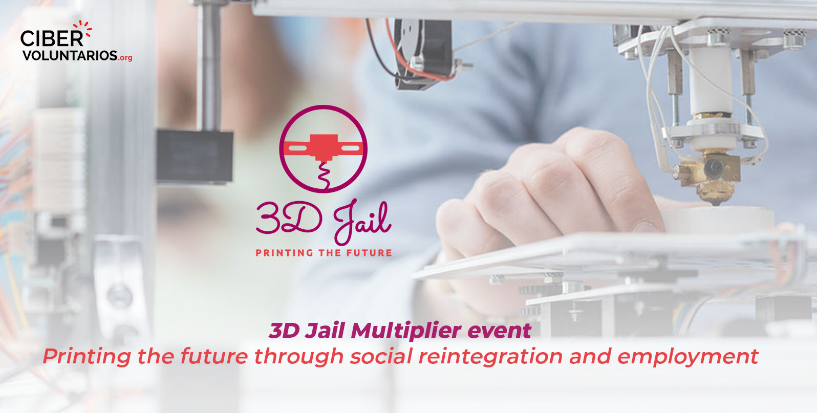 3D Jail Multiplier event: printing the future through social reintegration and employment